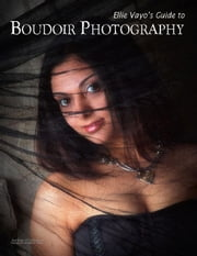 Ellie Vayo's Guide to Boudoir Photography ebook by Vayo, Ellie