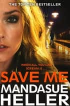 Save Me - A Gritty and Gripping Crime Thriller eBook by Mandasue Heller