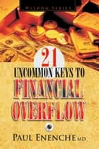 21 Uncommon Keys To Financial Overflow ebook by Paul Enenche MD