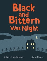 Black and Bittern Was Night ebook by Robert Heidbreder,John Martz