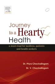 Journey to a Hearty Health - E-book - A must-read for medicos, patients and health seekers ebook by Priya Chockalingam, MBBS, MRCPCH, PhD,Chockalingam Venkatachalam, MBBS, MD, DM (Cardiology), FACC, MNAMS, FICA (USA), DSc