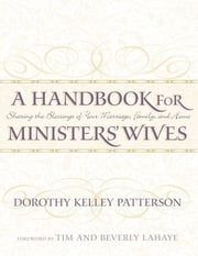 A Handbook for Minister's Wives: Sharing the Blessing of Your Marriage, Family, and Home ebook by Dorothy  Kelley Patterson,Beverly LaHaye,Tim LaHaye