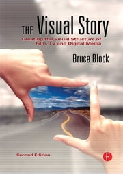 The Visual Story - Creating the Visual Structure of Film, TV and Digital Media ebook by Bruce Block