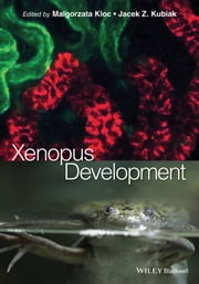 Xenopus Development ebook by Malgorzata Kloc,Jacek Z. Kubiak