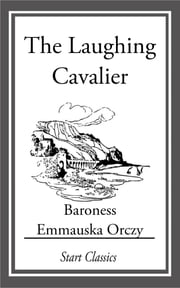 The Laughing Cavalier ebook by Emmauska Orczy