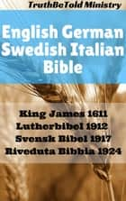 English German Swedish Italian Bible - King James 1611 - Lutherbibel 1912 - Svensk Bibel 1917 - Riveduta Bibbia 1924 ebook by TruthBetold Ministry, Joern Andre Halseth