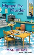 Flipped For Murder ebook by Maddie Day