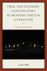 Oral and Literary Continuities in Modern Tibetan Literature - The Inescapable Nation ebook by Lama Jabb