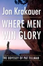 Where Men Win Glory ebook by Jon Krakauer