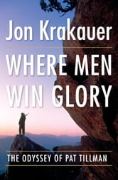 Where Men Win Glory - The Odyssey of Pat Tillman ebook by Jon Krakauer