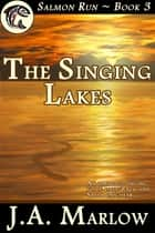 The Singing Lakes (Salmon Run - Book 3) ebook by J.A. Marlow