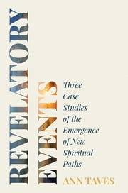 Revelatory Events - Three Case Studies of the Emergence of New Spiritual Paths ebook by Ann Taves