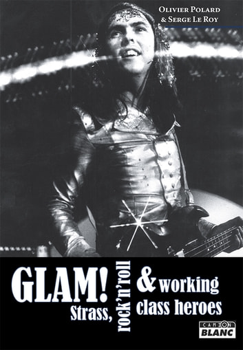 GLAM ! - Strass, rock'n'roll et working class heroes ebook by Olivier Polard,Serge Le Roy