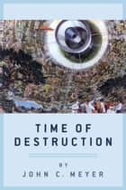 Time Of Destruction ebook by John C. Meyer