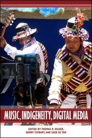 Music, Indigeneity, Digital Media ebook by Thomas R. Hilder, Henry Stobart