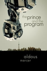 The Prince and the Program ebook by Aldous Mercer