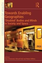Towards Enabling Geographies ebook by Edward Hall,Vera Chouinard