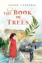 The Book of Trees ebook by Leanne Lieberman