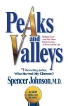 Peaks and Valleys ebook by Spencer Johnson, M.D.