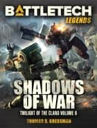 BattleTech Legends: Shadows of War - Twilight of the Clans, Vol. 6 ekitaplar by Thomas S. Gressman