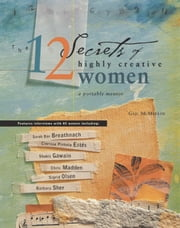 The 12 Secrets of Highly Creative Women: A Portable Mentor ebook by Gail McMeekin