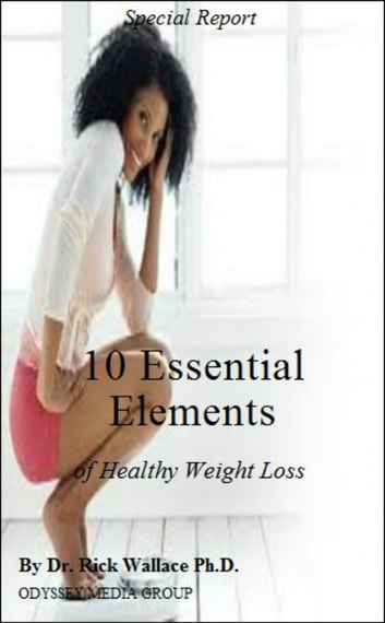 10 Essential Elements of Healthy Weight Loss ebook by Rick Wallace Ph.D, Psy.D.