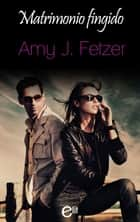 Matrimonio fingido ebook by Amy J. Fetzer