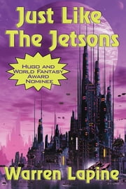 Just Like the Jetsons (with linked TOC) ebook by Warren Lapine