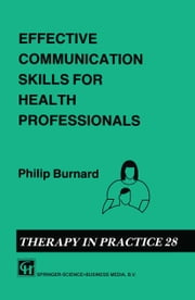 Effective Communication Skills for Health Professionals ebook by Philip Burnard