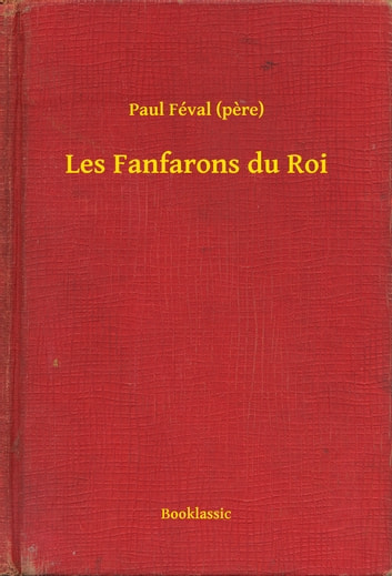 Les Fanfarons du Roi ebook by Paul Féval (pere)
