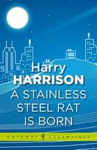 A Stainless Steel Rat Is Born - The Stainless Steel Rat Book 6 ebook by Harry Harrison