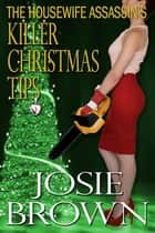 The Housewife Assassin's Killer Christmas Tips (Humorous Romantic Mystery Series, Book 3) - Book 3 - The Housewife Assassin Series ebook by Josie Brown