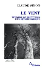 Le Vent. Tentative de restitution d'un retable baroque eBook by Claude Simon