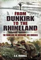 From Dunkirk to the Rhineland ebook by C N  Murrell