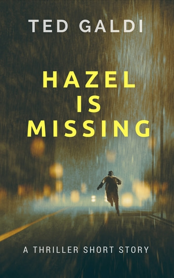 Hazel Is Missing - A thriller short story ebook by Ted Galdi