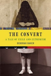 The Convert - A Tale of Exile and Extremism ebook by Deborah Baker