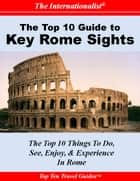 Top 10 Guide to Key Rome Sights ebook by Sharri Whiting