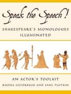 Speak the Speech! - Shakespeare's Monologues Illuminated ebook by Rhona Silverbush, Sami Plotkin