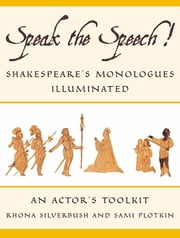 Speak the Speech! - Shakespeare's Monologues Illuminated ebook by Rhona Silverbush,Sami Plotkin
