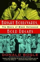 Bright Boulevards, Bold Dreams ebook by Donald Bogle