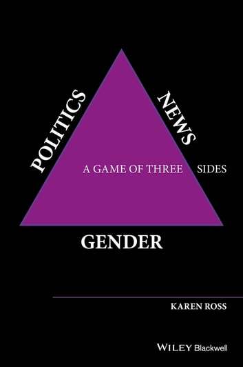 Gender, Politics, News - A Game of Three Sides ebook by Karen Ross