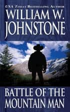 Battle of the Mountain Man ebook by William W. Johnstone