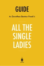 Guide to Dorothea Benton Frank's All the Single Ladies by Instaread ebook by Instaread