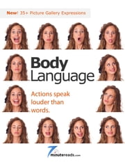 Body Language: Action Speak Louder than Words ebook by 7 Minute Reads
