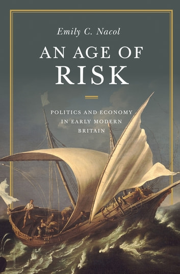 An Age of Risk - Politics and Economy in Early Modern Britain ebook by Emily Nacol