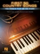 First 50 Country Songs You Should Play on the Piano ebook by Hal Leonard Corp.