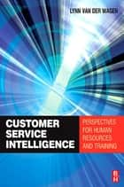 Customer Service Intelligence ebook by Merilynn Van Der Wagen
