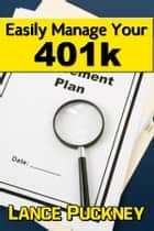 Easily Manage Your 401k ebook by Lance Puckney