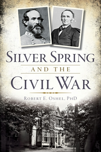 Silver spring and the civil war ebook by robert e oshel phd silver spring and the civil war ebook by robert e oshel phd fandeluxe Choice Image
