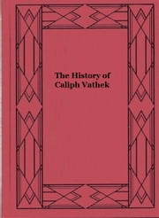 The History of Caliph Vathek ebook by William Thomas Beckford